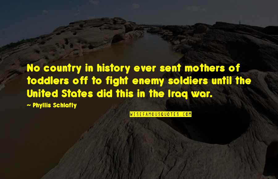 United States History Quotes By Phyllis Schlafly: No country in history ever sent mothers of