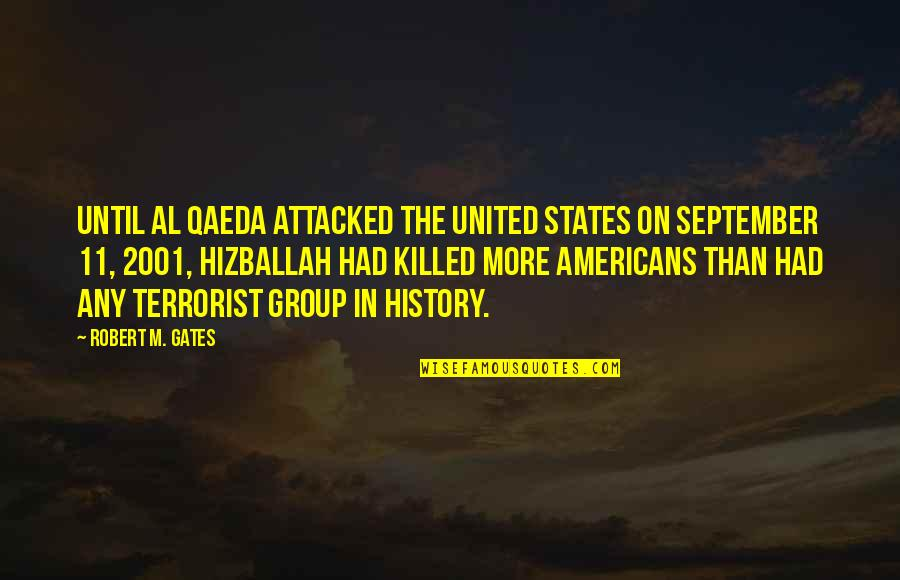United States History Quotes By Robert M. Gates: Until al Qaeda attacked the United States on