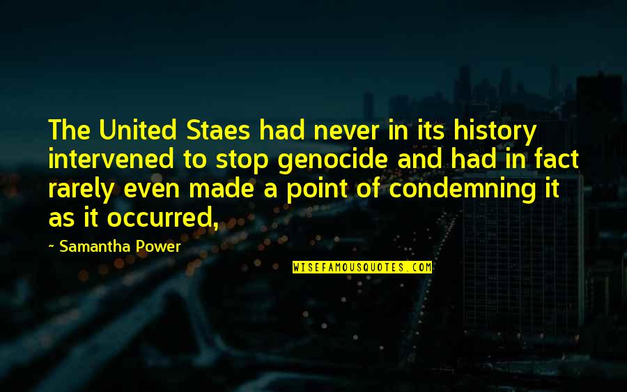 United States History Quotes By Samantha Power: The United Staes had never in its history
