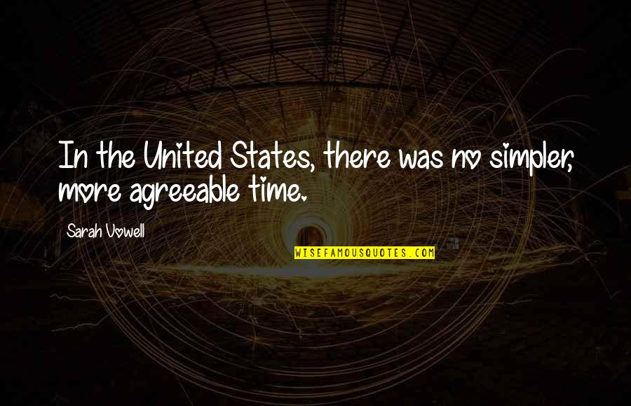 United States History Quotes By Sarah Vowell: In the United States, there was no simpler,