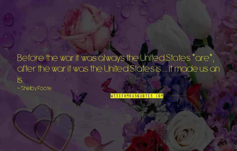 United States History Quotes By Shelby Foote: Before the war it was always the United