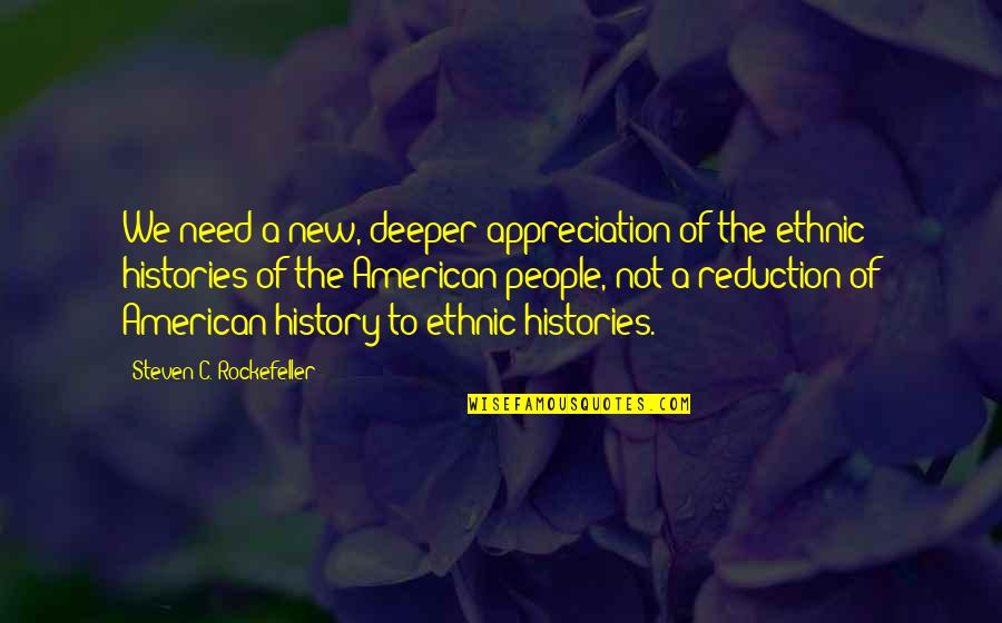 United States History Quotes By Steven C. Rockefeller: We need a new, deeper appreciation of the
