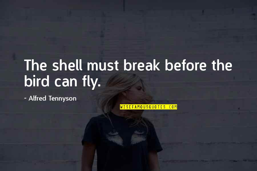 United States Navy Quotes By Alfred Tennyson: The shell must break before the bird can