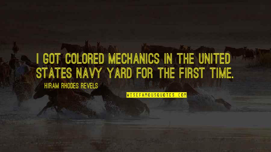 United States Navy Quotes By Hiram Rhodes Revels: I got colored mechanics in the United States