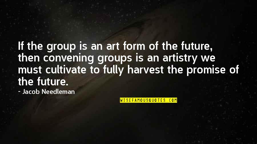 United States Navy Quotes By Jacob Needleman: If the group is an art form of
