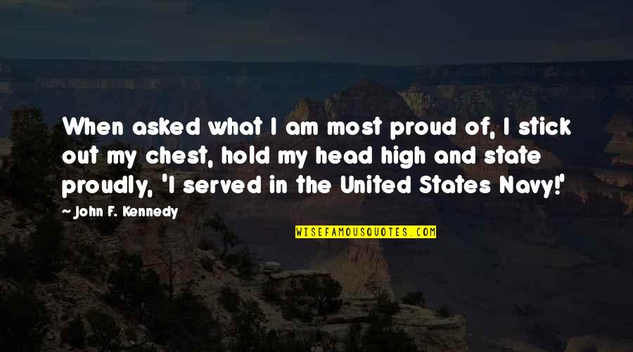 United States Navy Quotes By John F. Kennedy: When asked what I am most proud of,