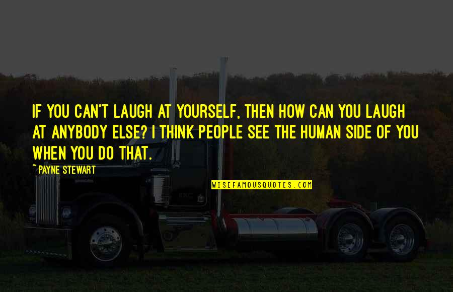 United States Navy Quotes By Payne Stewart: If you can't laugh at yourself, then how