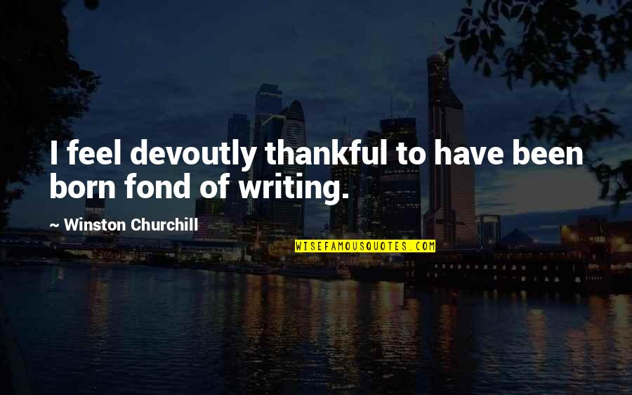 United States Navy Quotes By Winston Churchill: I feel devoutly thankful to have been born