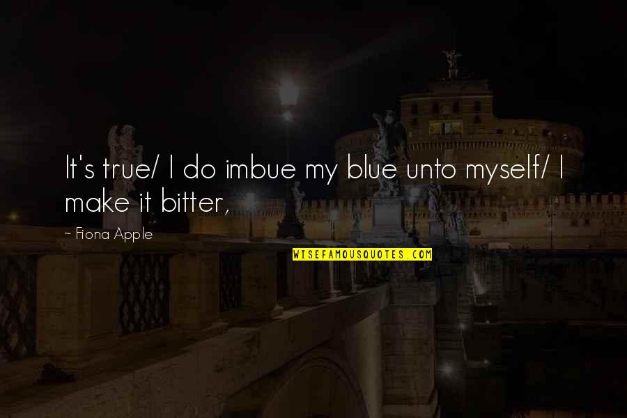 United States Of Tara Charmaine Quotes By Fiona Apple: It's true/ I do imbue my blue unto