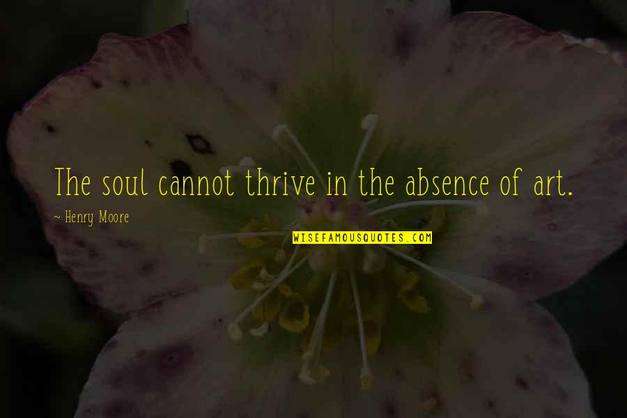United States Of Tara Charmaine Quotes By Henry Moore: The soul cannot thrive in the absence of