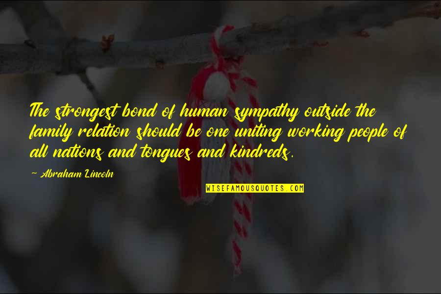 Uniting Quotes By Abraham Lincoln: The strongest bond of human sympathy outside the