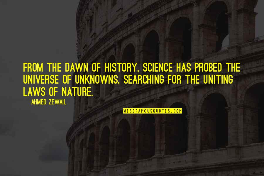 Uniting Quotes By Ahmed Zewail: From the dawn of history, science has probed