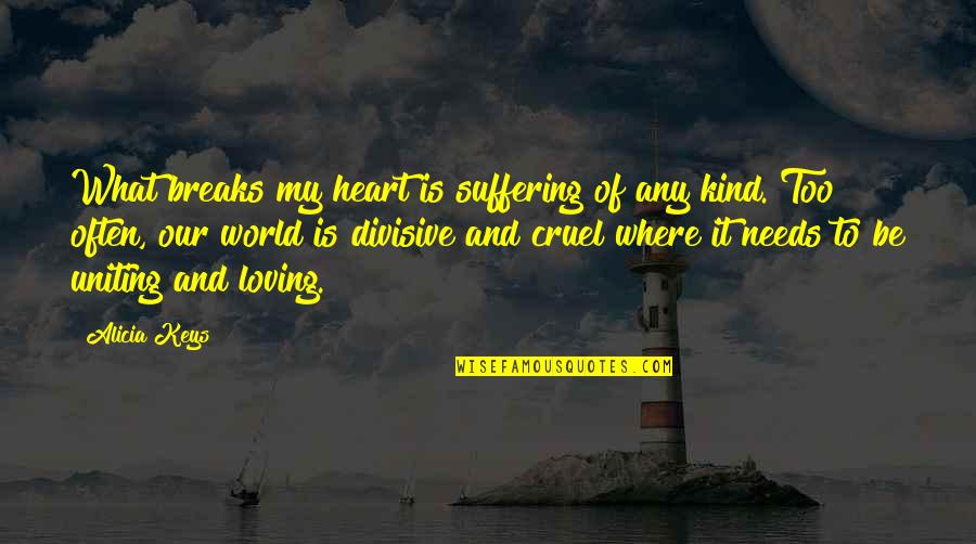 Uniting Quotes By Alicia Keys: What breaks my heart is suffering of any
