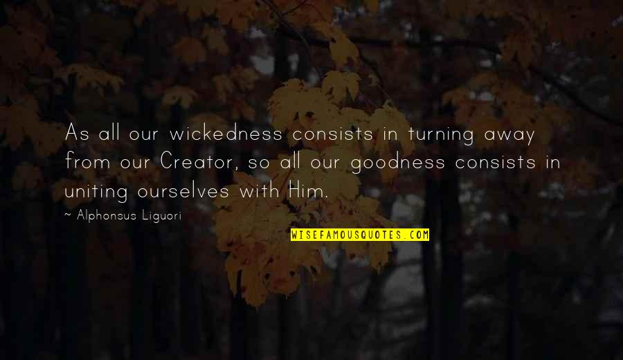 Uniting Quotes By Alphonsus Liguori: As all our wickedness consists in turning away