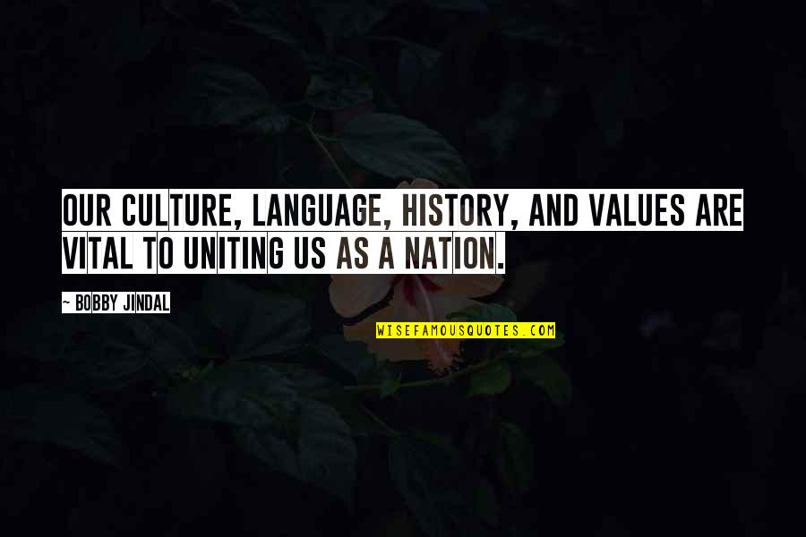 Uniting Quotes By Bobby Jindal: Our culture, language, history, and values are vital
