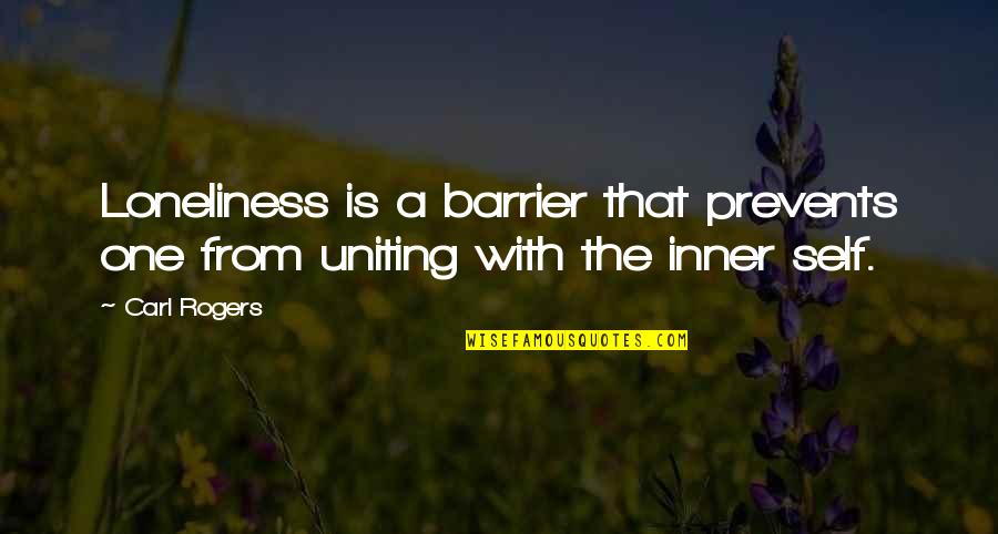 Uniting Quotes By Carl Rogers: Loneliness is a barrier that prevents one from