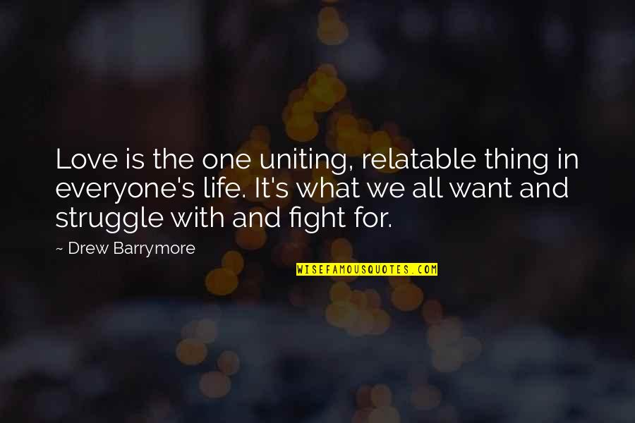 Uniting Quotes By Drew Barrymore: Love is the one uniting, relatable thing in