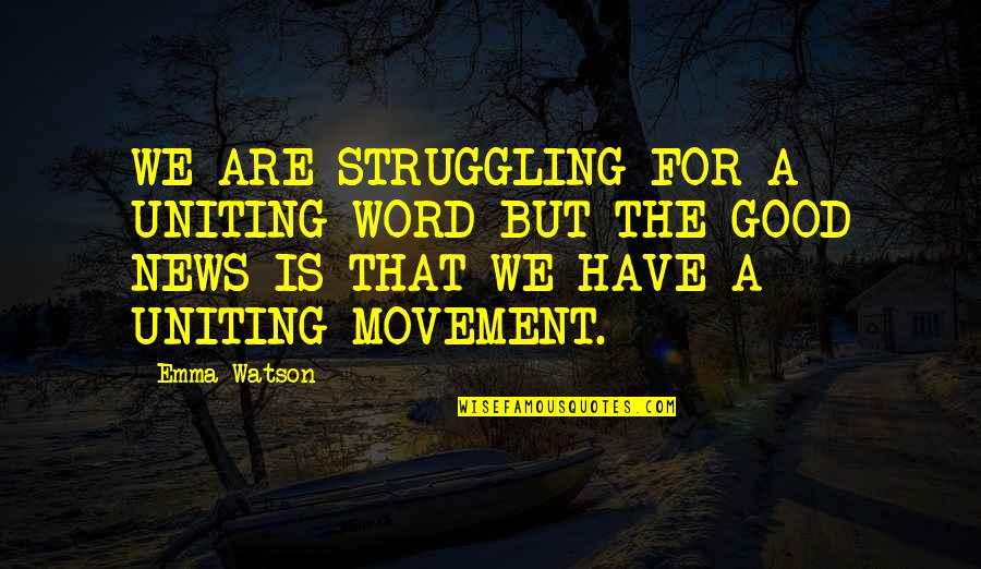 Uniting Quotes By Emma Watson: WE ARE STRUGGLING FOR A UNITING WORD BUT