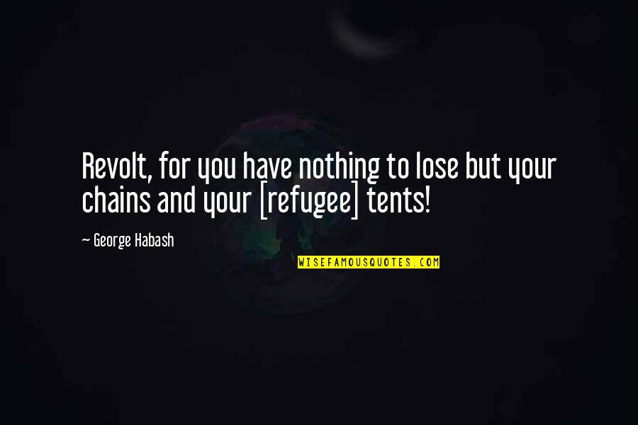 Uniting Quotes By George Habash: Revolt, for you have nothing to lose but