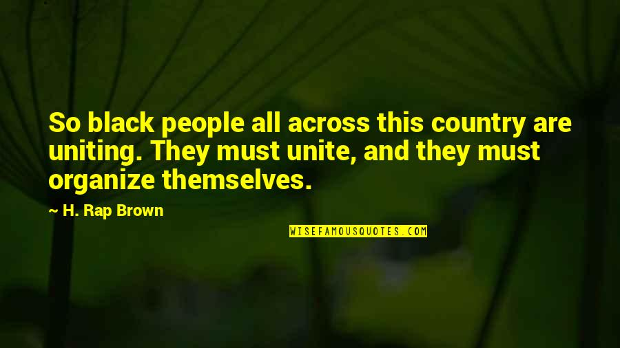Uniting Quotes By H. Rap Brown: So black people all across this country are