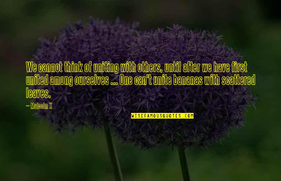 Uniting Quotes By Malcolm X: We cannot think of uniting with others, until