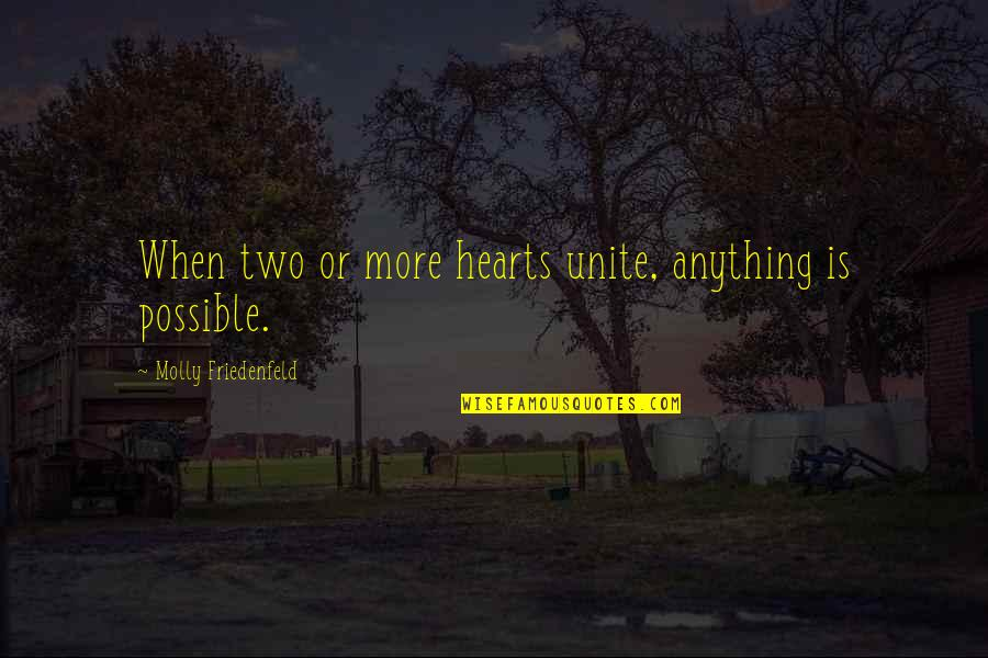 Uniting Quotes By Molly Friedenfeld: When two or more hearts unite, anything is