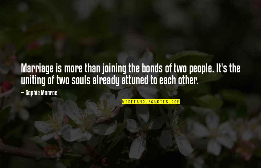 Uniting Quotes By Sophie Monroe: Marriage is more than joining the bonds of