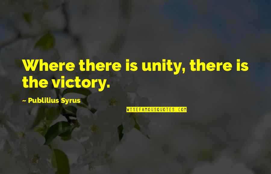 Unity And Victory Quotes By Publilius Syrus: Where there is unity, there is the victory.
