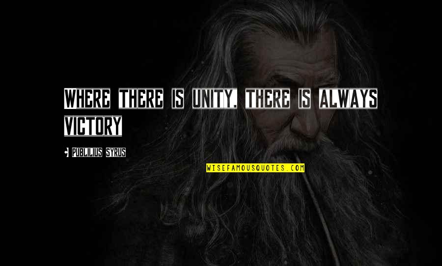 Unity And Victory Quotes By Publilius Syrus: Where there is unity, there is always victory
