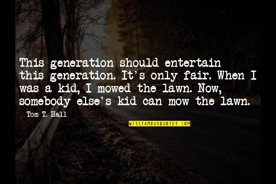Unity And Victory Quotes By Tom T. Hall: This generation should entertain this generation. It's only