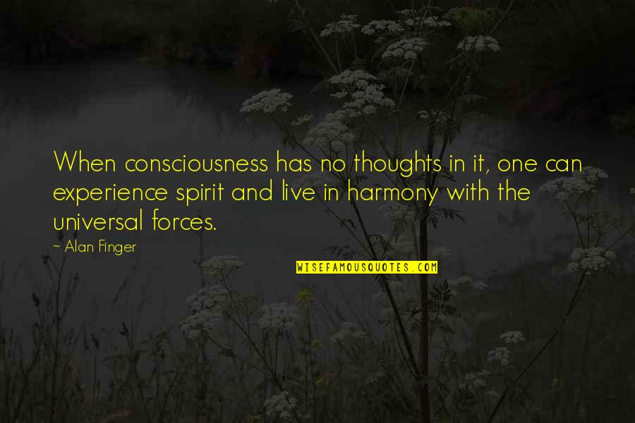 Universal Consciousness Quotes By Alan Finger: When consciousness has no thoughts in it, one