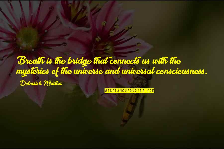 Universal Consciousness Quotes By Debasish Mridha: Breath is the bridge that connects us with