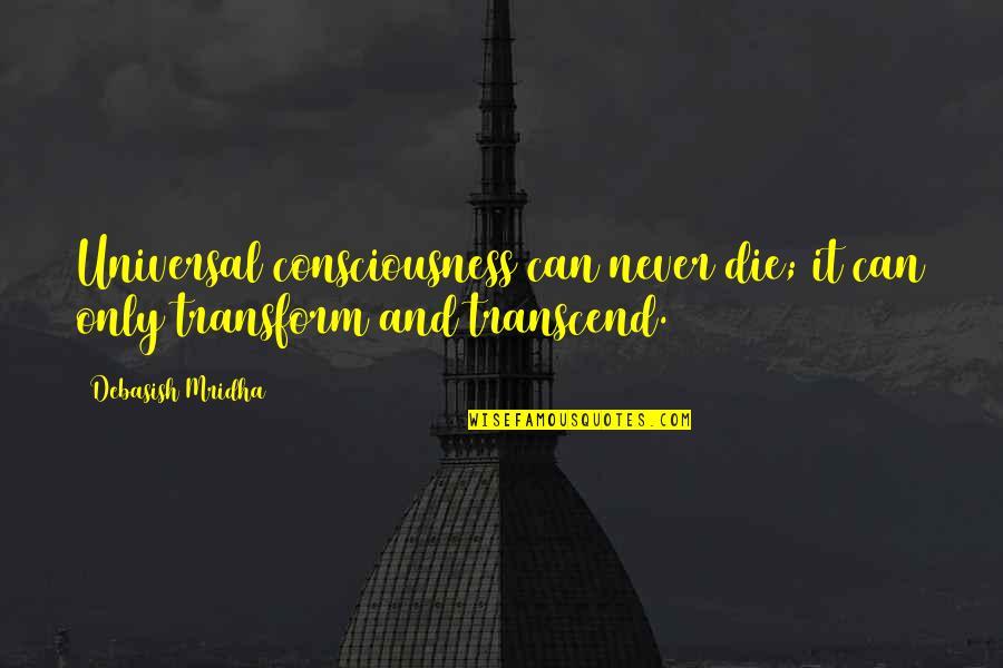 Universal Consciousness Quotes By Debasish Mridha: Universal consciousness can never die; it can only