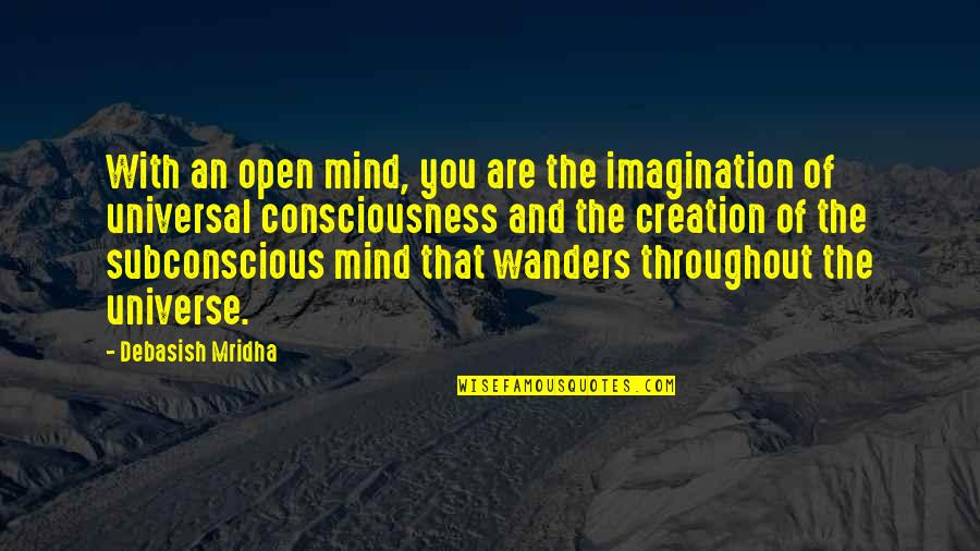 Universal Consciousness Quotes By Debasish Mridha: With an open mind, you are the imagination