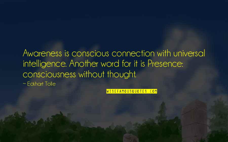 Universal Consciousness Quotes By Eckhart Tolle: Awareness is conscious connection with universal intelligence. Another