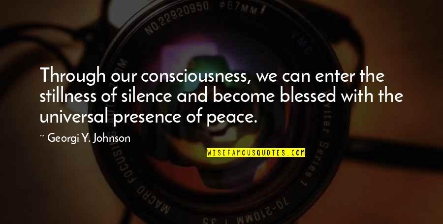 Universal Consciousness Quotes By Georgi Y. Johnson: Through our consciousness, we can enter the stillness