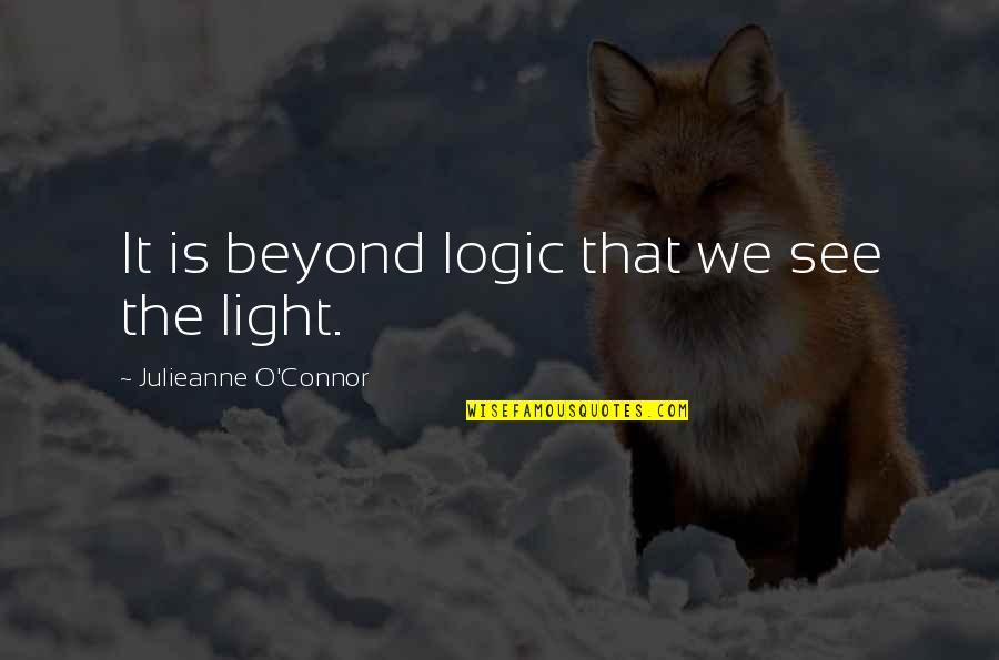 Universal Consciousness Quotes By Julieanne O'Connor: It is beyond logic that we see the