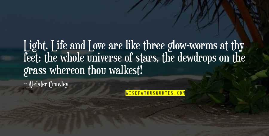 Universe And Stars Quotes By Aleister Crowley: Light, Life and Love are like three glow-worms