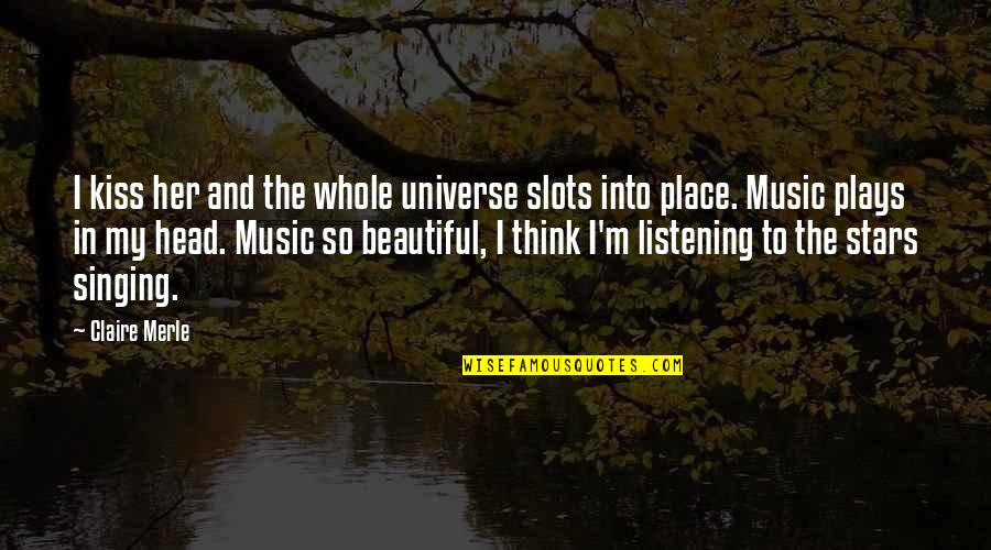 Universe And Stars Quotes By Claire Merle: I kiss her and the whole universe slots
