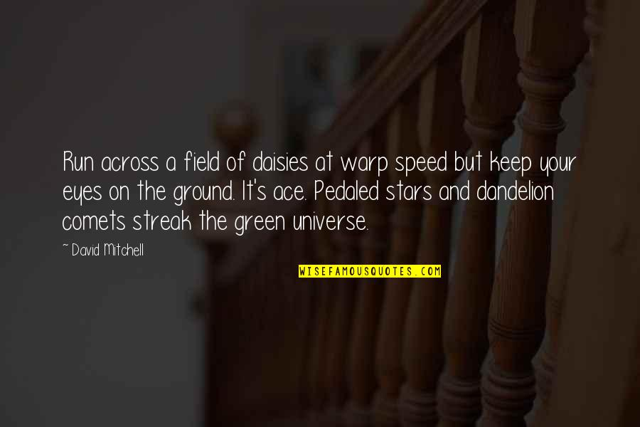 Universe And Stars Quotes By David Mitchell: Run across a field of daisies at warp