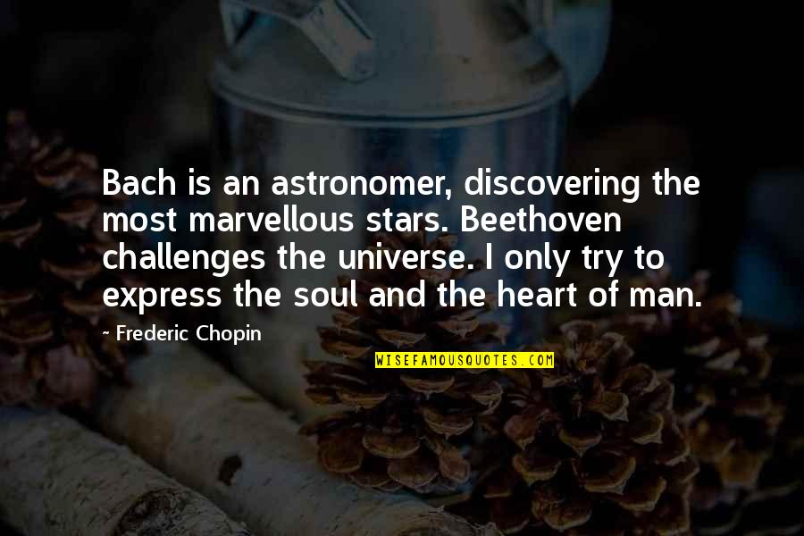 Universe And Stars Quotes By Frederic Chopin: Bach is an astronomer, discovering the most marvellous