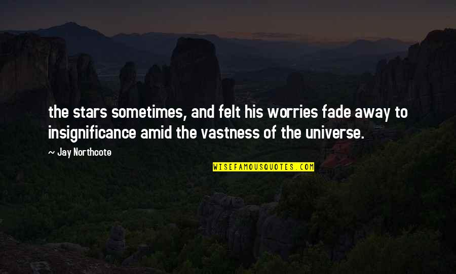 Universe And Stars Quotes By Jay Northcote: the stars sometimes, and felt his worries fade