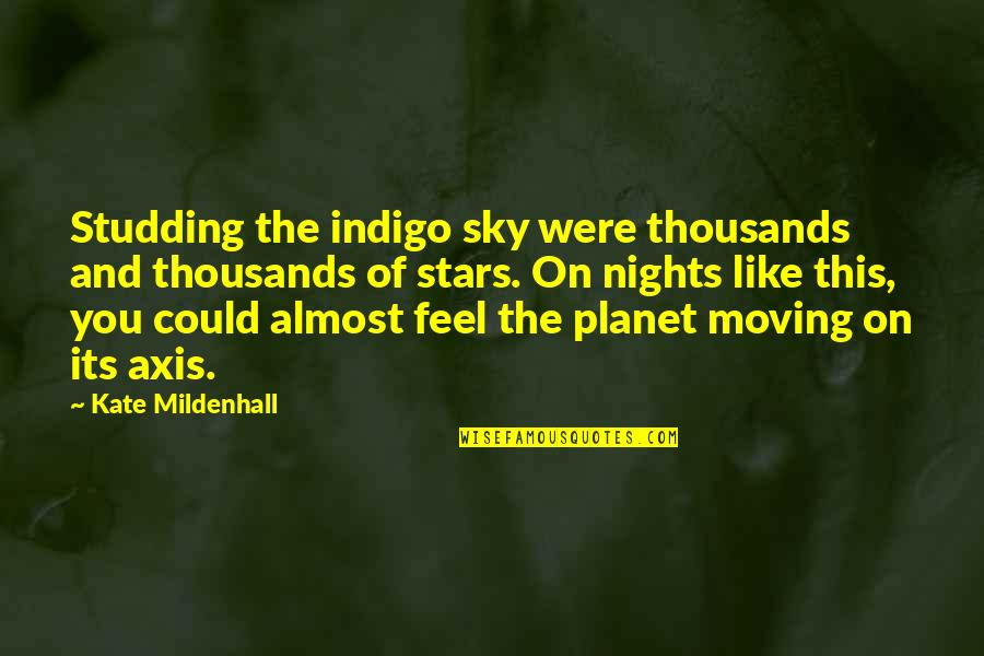 Universe And Stars Quotes By Kate Mildenhall: Studding the indigo sky were thousands and thousands