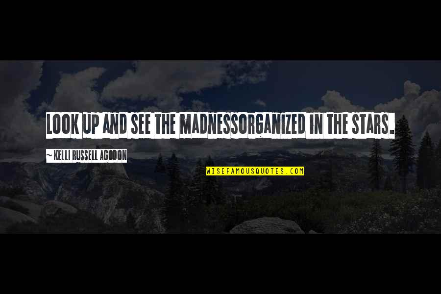 Universe And Stars Quotes By Kelli Russell Agodon: Look up and see the madnessorganized in the