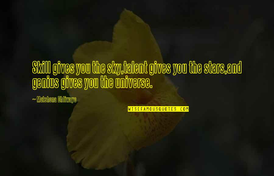 Universe And Stars Quotes By Matshona Dhliwayo: Skill gives you the sky,talent gives you the
