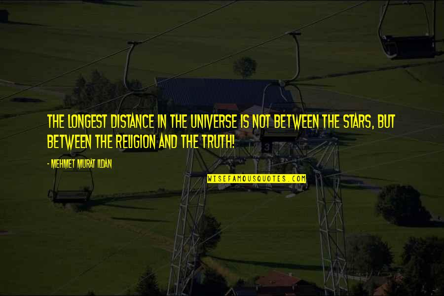 Universe And Stars Quotes By Mehmet Murat Ildan: The longest distance in the universe is not