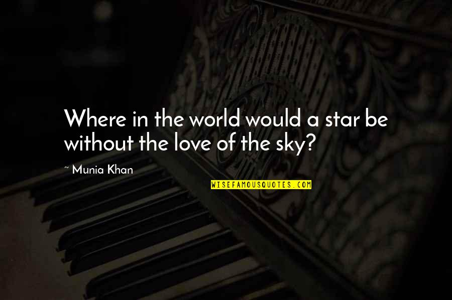 Universe And Stars Quotes By Munia Khan: Where in the world would a star be