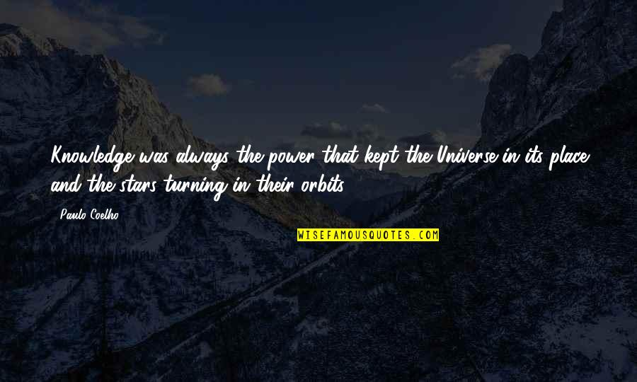Universe And Stars Quotes By Paulo Coelho: Knowledge was always the power that kept the