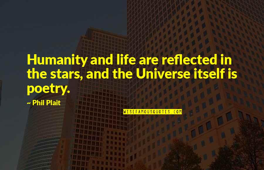 Universe And Stars Quotes By Phil Plait: Humanity and life are reflected in the stars,