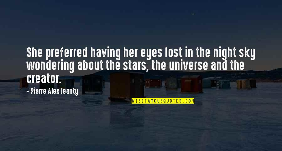 Universe And Stars Quotes By Pierre Alex Jeanty: She preferred having her eyes lost in the